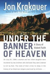 Under the Banner of Heaven : A Story of Violent Faith by Jon Krakauer