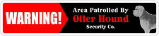 "*Aluminum* Warning Area Patrolled By Otterhound 4""x18"" Metal Novelty Sign"