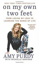 On My Own Two Feet: From Losing My Legs to Learning the Dance of Life by Amy...