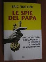 FRATTINI E., Le spie del papa. Dal Cinquecento a oggi, MONDOLIBRI, 2009, (A2)