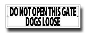 DO NOT OPEN THIS GATE DOGS LOOSE METAL SIGN. DOG WARNING / DETERRENT SIGN