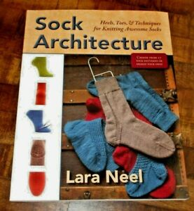 Sock Architecture by Lara Neel - Knitting Techniques, 2014 Softcover Book