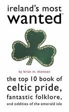 Ireland's Most Wanted(TM): The Top 10 Book of Celtic Pride, Fantastic Folklore,
