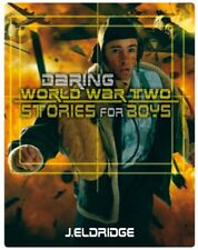 Daring World War Two Stories for Boys J Eldridge -