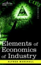 Elements of Economics of Industry: Being the First Volume of Elements of Economi