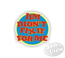 Jim Didn't Fix it For Me Funny Humorous Car Van Stickers Decal Bumper Sticker