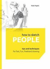 How to Sketch People: Tips and Techniques for Fast, Fun, Freehand Drawing, Paget