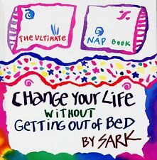 Change Your Life Without Getting Out of Bed: The Ultimate Nap Book by SARK