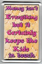 FRIDGE MAGNET Quotes Saying Gift Present Novelty Funny MONEY AND KIDS