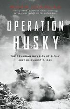 Operation Husky: The Canadian Invasion of Sicily, July 10-August 7, 1943