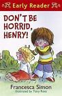 Horrid Henry Early Reader: Don't Be Horrid, Henry! 'Book 1 Francesca Simon