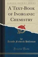 A Text-Book of Inorganic Chemistry (Classic Reprint) by Arnold Frederik...