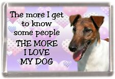 """Fox Terrier (Smooth) Dog Fridge Magnet """"THE MORE I LOVE MY DOG""""  by Starprint"""
