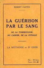 LA GUERISON PAR LE SANG DE LA TUBERCULOSE DU CANCER DE LA SYPHILS   CASTEX  1927
