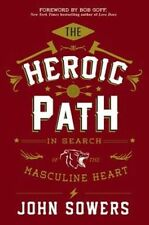 The Heroic Path: In Search of the Masculine Heart by John Sowers (Hardback,...
