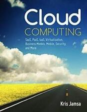 Cloud Computing: SaaS, PaaS, IaaS, Virtualization, Business Models, by Kris Jams