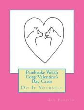 Pembroke Welsh Corgi Valentine's Day Cards : Do It Yourself by Gail Forsyth.
