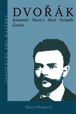 Dvorak : Romantic Music's Most Versatile Genius (with Cd) (unlocking The Mast...