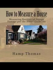 How to Measure a House : Professional's Guide to Measuring Residential Square...