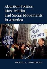 Abortion Politics, Mass Media, and Social Movements in America by Deana A....