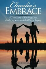 Claudia's Embrace: A True Story of Finding Love. Chopko, Joe.#