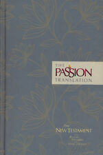 The Passion Translation (TPT): New Testament with Psalms, Proverbs, and Song of