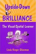 Upside-down Brilliance : The Visual Spatial Learner by Linda Kreger Silverman...