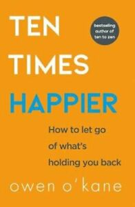 Ten Times Happier How to Let Go of What's Holding You Back 9780008378233