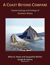 A Coast Beyond Compare : Coastal Geography and Ecology of Southern Alaska by...