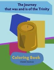 The Journey That Was and Is of the Trinity : Coloring Book by Daniel Justicia...