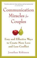 Communication Miracles for Couples : Easy and Effective Tools to Create More ...