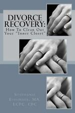 Divorce Recovery: How to Clean Out Your Inner Closet by Stephanie Eissinger...