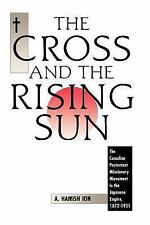 The Cross and the Rising Sun Vol. 1 : The Canadian Protestant Missionary...