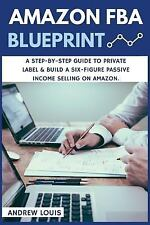 Amazon FBA: Amazon FBA Blueprint: a Step-By-Step Guide to Private Label and Bui…