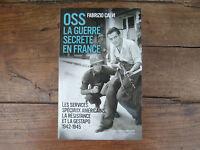 F.CALVI OSS LA GUERRE SECRETE EN FRANCE, LA RESISTANCE ET LA GESTAPO 1942-1945
