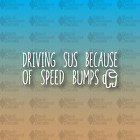 """Among Us Driving SUS Speed Bumps Lowered Drift 8"""" Funny Game Custom Vinyl Decal"""