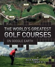 The World's Greatest Golf Courses on Google Earth, Narey, Alex, Good Condition,