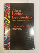 The Power of Latino Leadership : Culture, Inclusion, and Contribution by Juana …