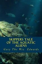 Skippers Tale of the Aquatic Aliens by Gary Edwards (2015, Paperback)