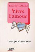 ROBERT STEVEN MANDEL - VIVRE L'AMOUR / LA THERAPIE DU COEUR OUVERT - STANKE