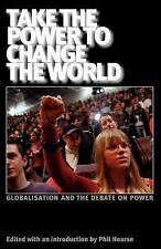 Take the Power to Change the World : Globalisation and the Debate on Power by...
