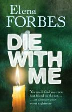 Die With Me By Elena Forbes. 9781847241573