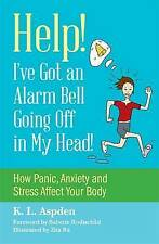 Help - I've Got an Alarm Bell Going off in My Head!: How Panic, Anxiety and Stre