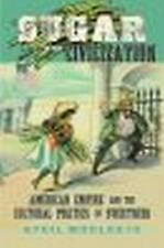 Sugar and Civilization: American Empire and the Cultural Politics of...