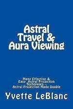 Astral Travel & Aura Viewing: Spiritual & Effective Pathways: By Yvette LeBlanc