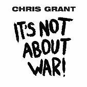Chris Grant - It's Not About War! (2013)  CD  NEW/SEALED  SPEEDYPOST