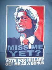 "BILL CLINTON ""Miss Me Yet? Vote for HILLARY Get Me as a BONUS"" (XL) T-Shirt"