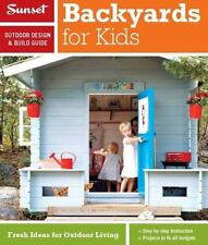 Backyards for Kids : Fresh Ideas for Outdoor Living by Sunset Magazine Editors (