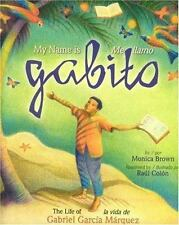 My Name Is Gabito/Me Llamo Gabito : The Life of Gabriel Garcia Marquez/la...
