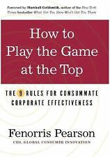 How to Play the Game at the Top: The 9 Rules for Consummate Corporate-ExLibrary